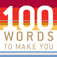 100 Words to Make You...
